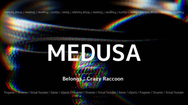「Crazy Raccoon」の「MEDUSA」選手について紹介!